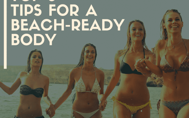 IN FOCUS: Our Top 5 Tips 'for a brilliant beach-ready body'